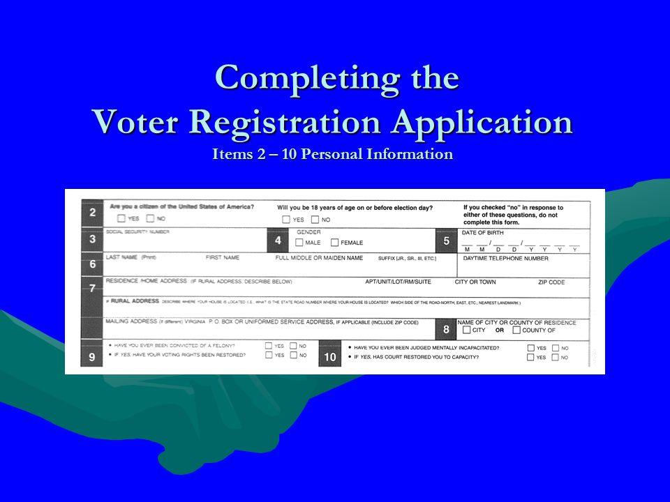 Completing the Voter Registration Application Items 2 – 10 Personal Information Completing the Voter Registration Application Items 2 – 10 Personal Information