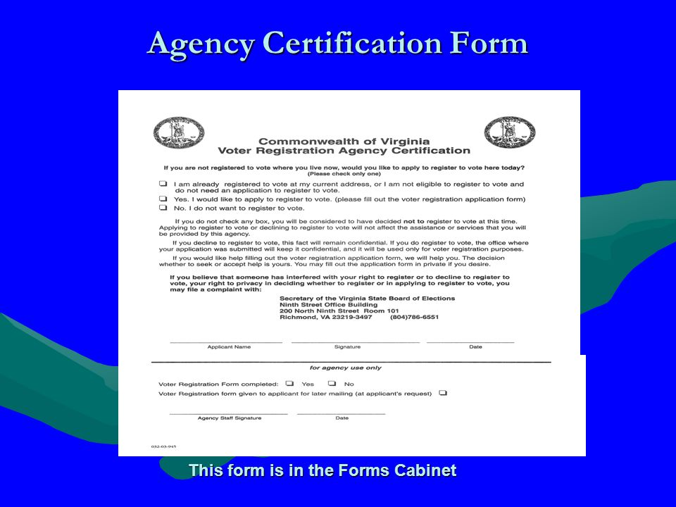 Agency Certification Form This form is in the Forms Cabinet