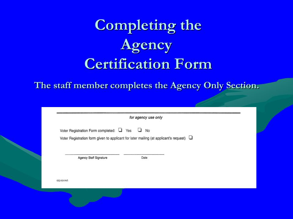 Completing the Agency Certification Form The staff member completes the Agency Only Section.