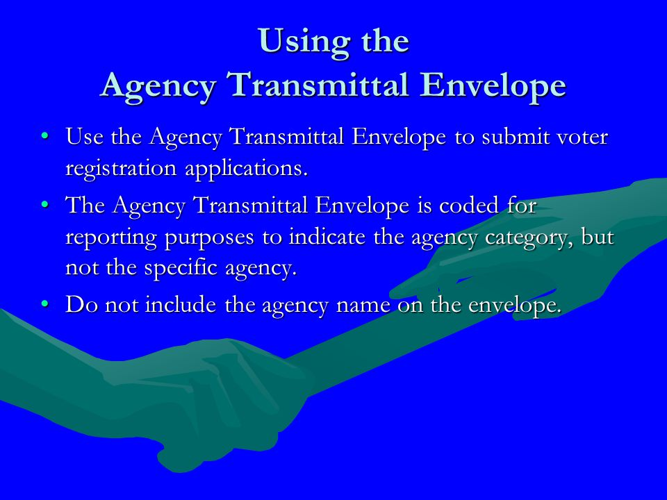 Using the Agency Transmittal Envelope Use the Agency Transmittal Envelope to submit voter registration applications.Use the Agency Transmittal Envelope to submit voter registration applications.