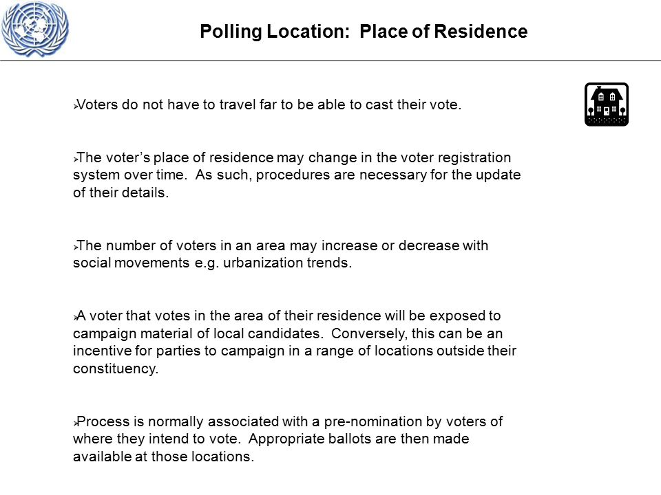 Polling Location: Place of Residence  Voters do not have to travel far to be able to cast their vote.