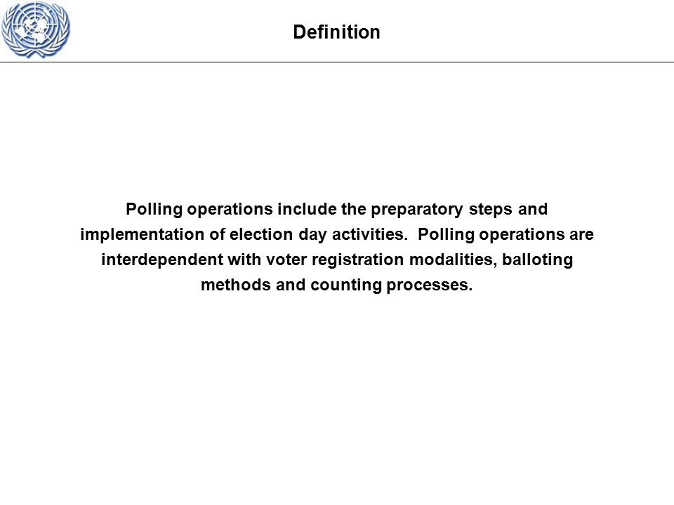 Polling operations include the preparatory steps and implementation of election day activities.