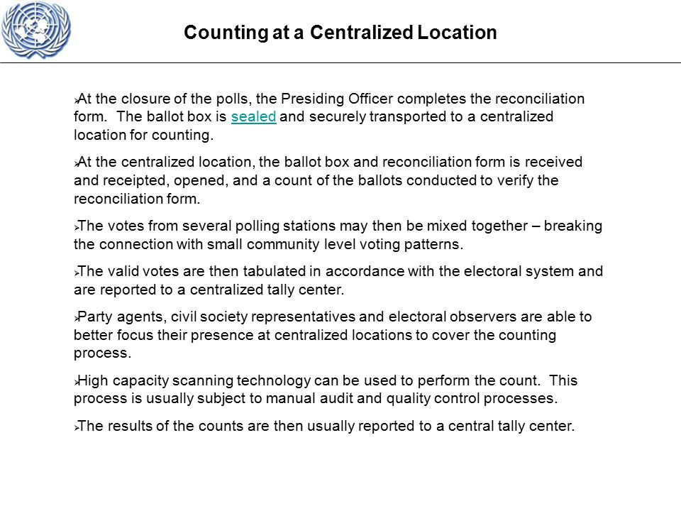 Counting at a Centralized Location  At the closure of the polls, the Presiding Officer completes the reconciliation form.