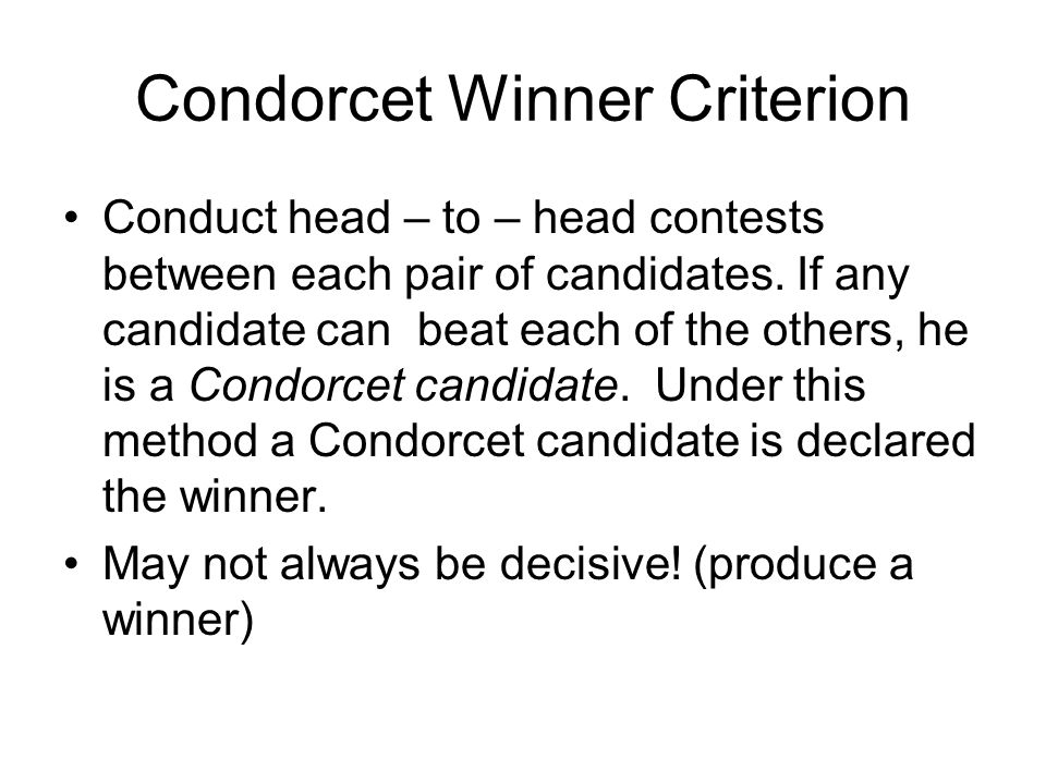Condorcet Winner Criterion Conduct head – to – head contests between each pair of candidates.