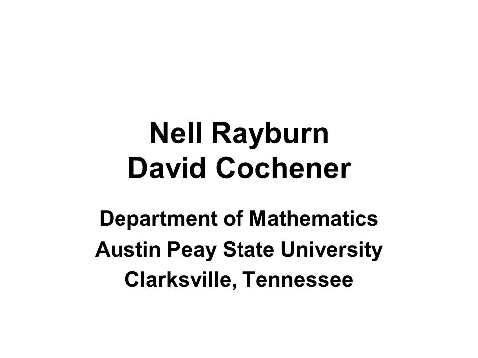 Nell Rayburn David Cochener Department of Mathematics Austin Peay State University Clarksville, Tennessee