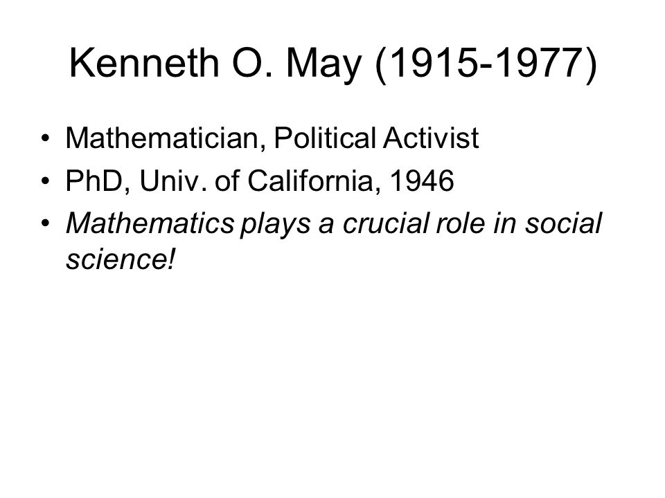 Kenneth O. May (1915-1977) Mathematician, Political Activist PhD, Univ.