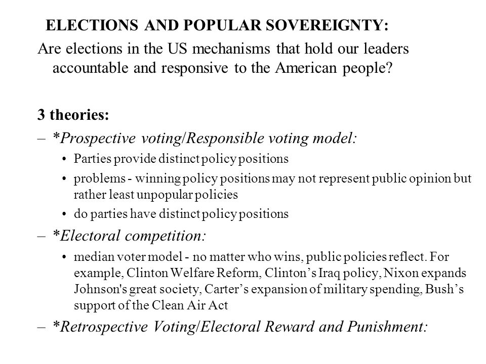 ELECTIONS AND POPULAR SOVEREIGNTY: Are elections in the US mechanisms that hold our leaders accountable and responsive to the American people? 3 theor