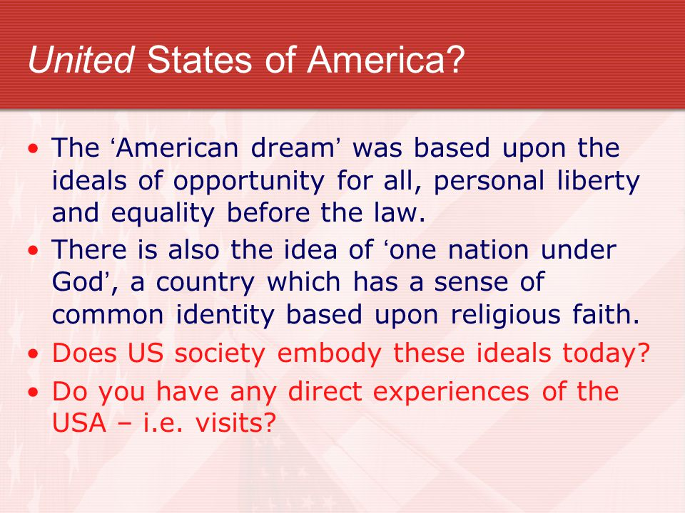 United States of America? The 'American dream' was based upon the ideals of opportunity for all, personal liberty and equality before the law. There i