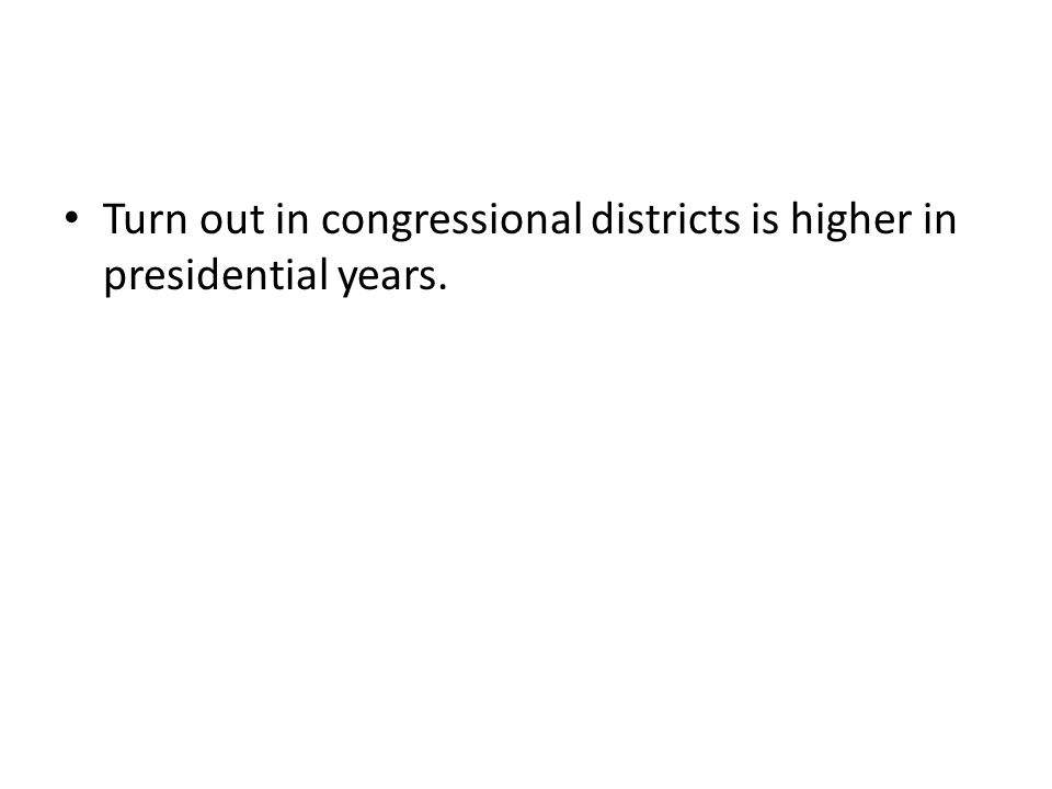 Turn out in congressional districts is higher in presidential years.