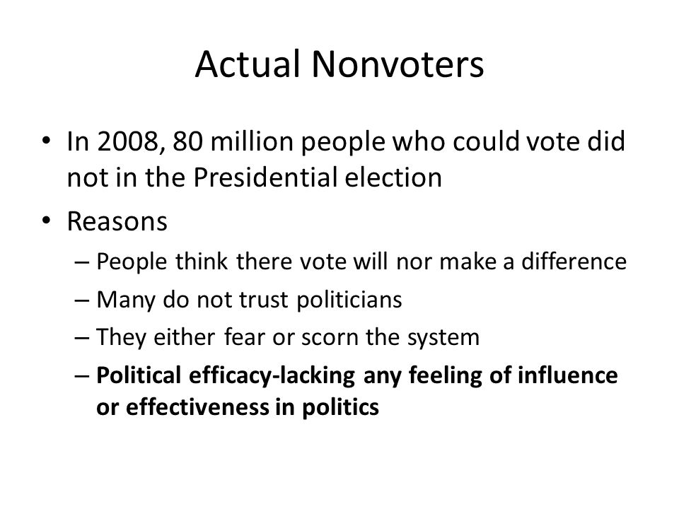 Actual Nonvoters In 2008, 80 million people who could vote did not in the Presidential election Reasons – People think there vote will nor make a diff