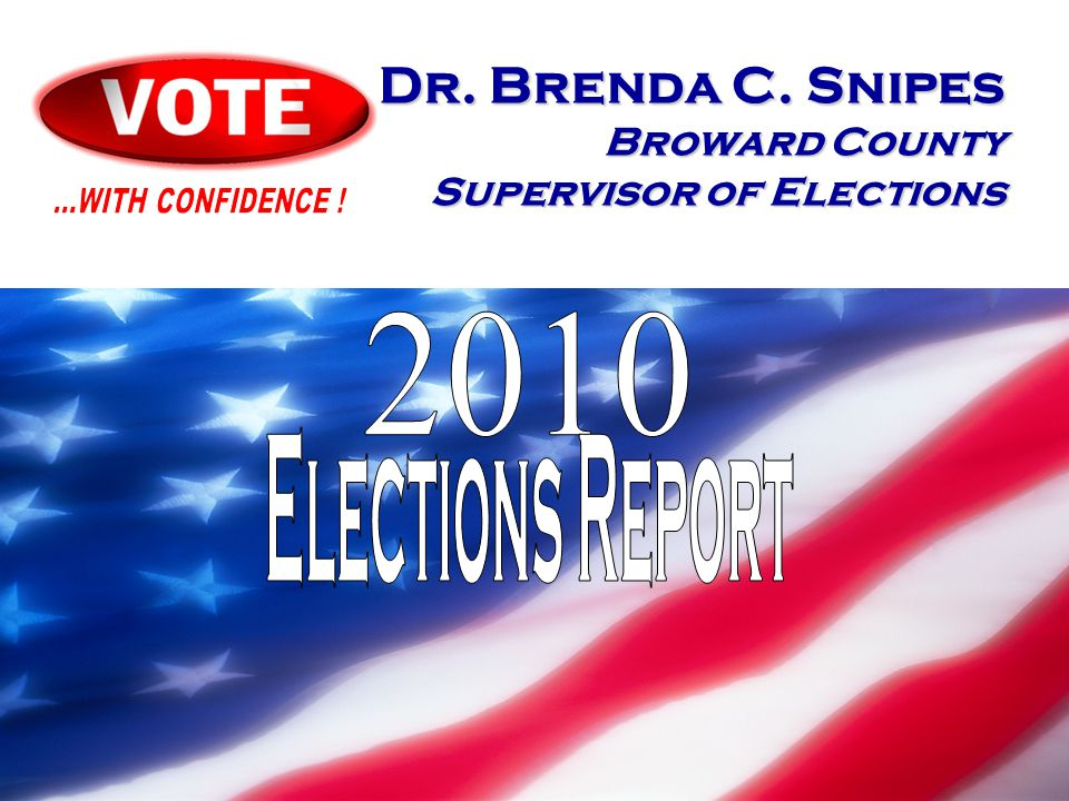 1 Dr. Brenda C. Snipes Broward County Supervisor of Elections