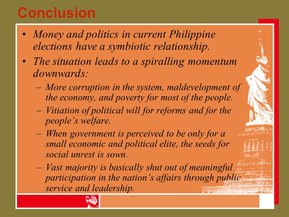 Conclusion Money and politics in current Philippine elections have a symbiotic relationship.