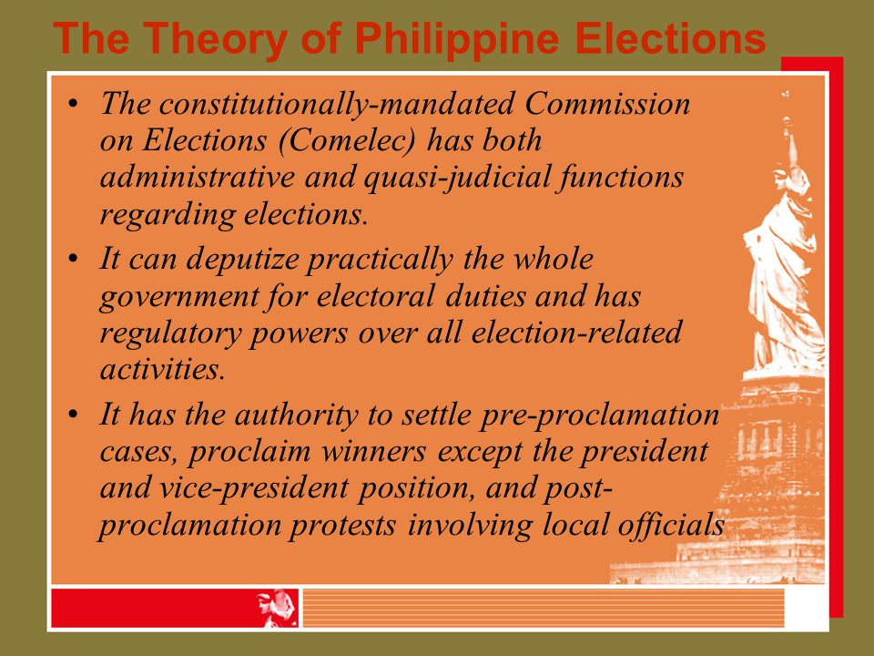 The Theory of Philippine Elections The constitutionally-mandated Commission on Elections (Comelec) has both administrative and quasi-judicial functions regarding elections.