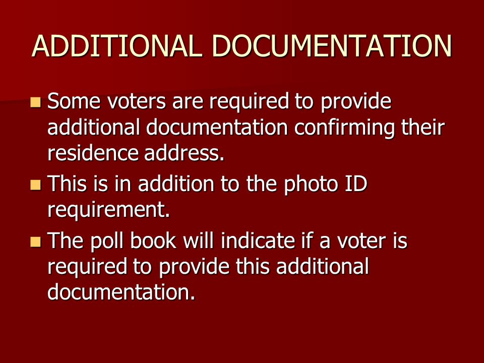 ADDITIONAL DOCUMENTATION Some voters are required to provide additional documentation confirming their residence address.