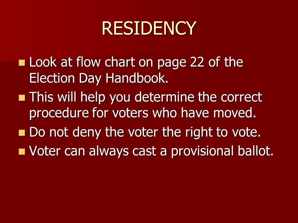 RESIDENCY Look at flow chart on page 22 of the Election Day Handbook.