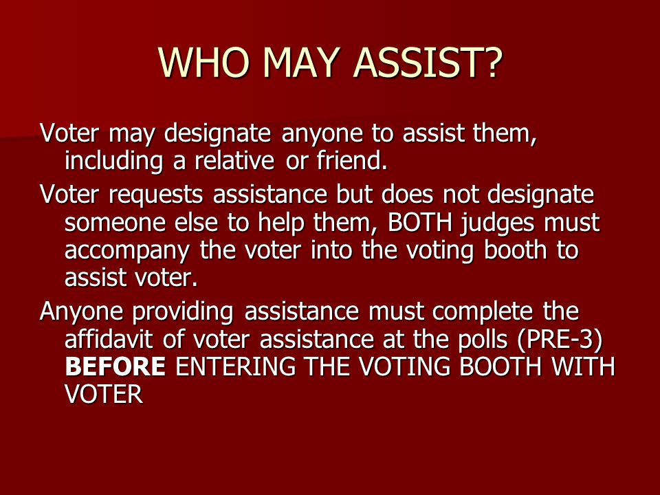 WHO MAY ASSIST. Voter may designate anyone to assist them, including a relative or friend.