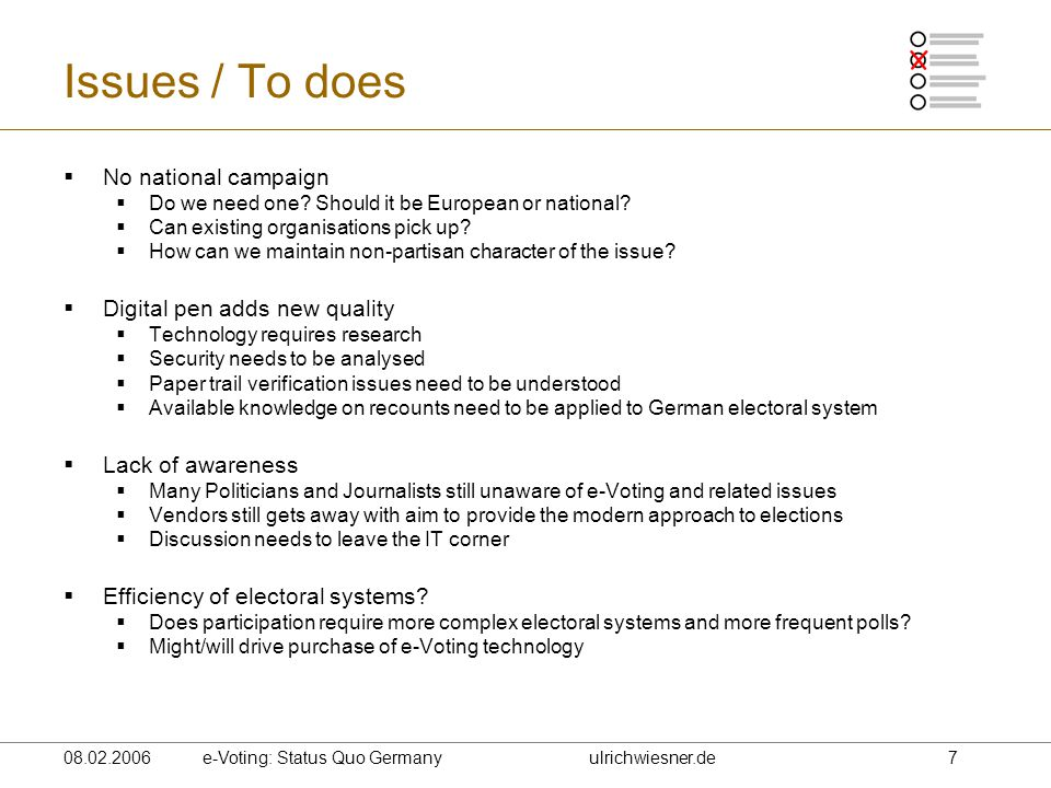 08.02.2006 e-Voting: Status Quo Germanyulrichwiesner.de 7 Issues / To does  No national campaign  Do we need one.