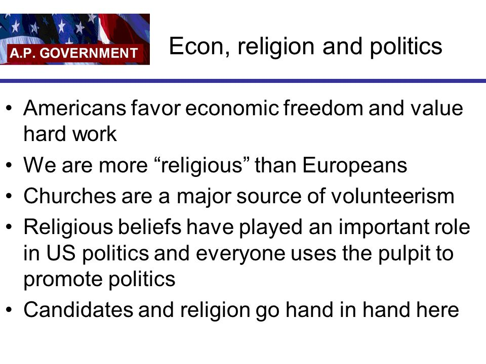 """Econ, religion and politics Americans favor economic freedom and value hard work We are more """"religious"""" than Europeans Churches are a major source of"""