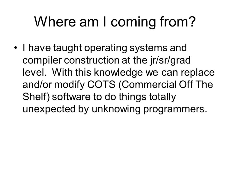 Where am I coming from? I have taught operating systems and compiler construction at the jr/sr/grad level. With this knowledge we can replace and/or m