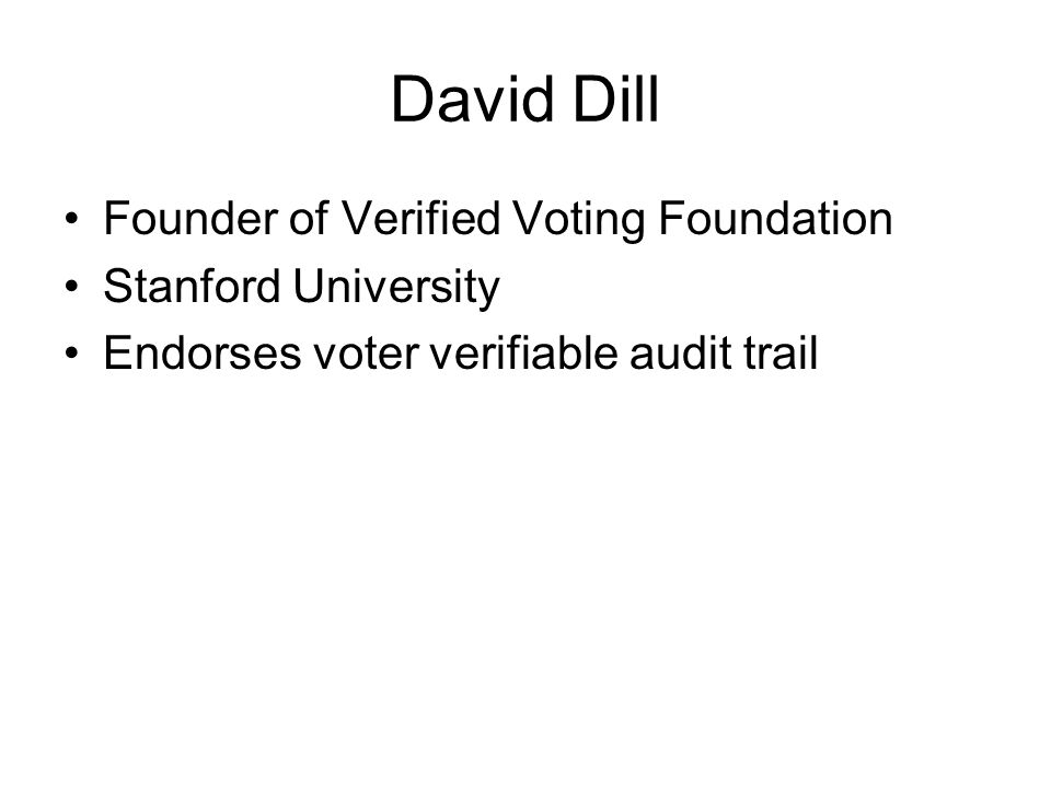 David Dill Founder of Verified Voting Foundation Stanford University Endorses voter verifiable audit trail