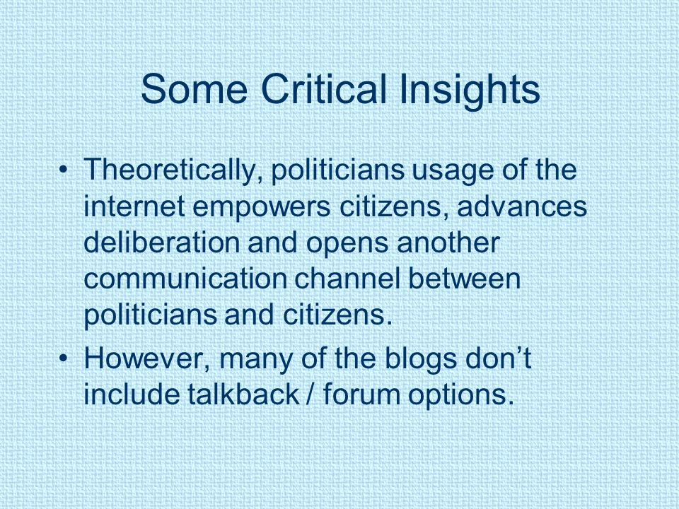 Some Critical Insights Theoretically, politicians usage of the internet empowers citizens, advances deliberation and opens another communication chann