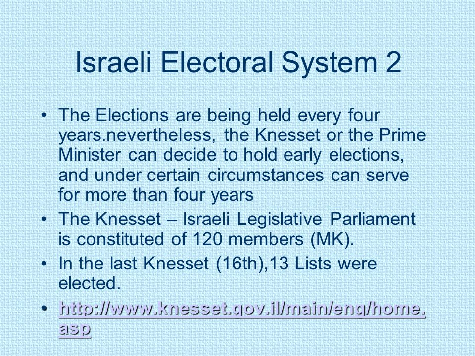 Israeli Electoral System 2 The Elections are being held every four years.nevertheless, the Knesset or the Prime Minister can decide to hold early elec
