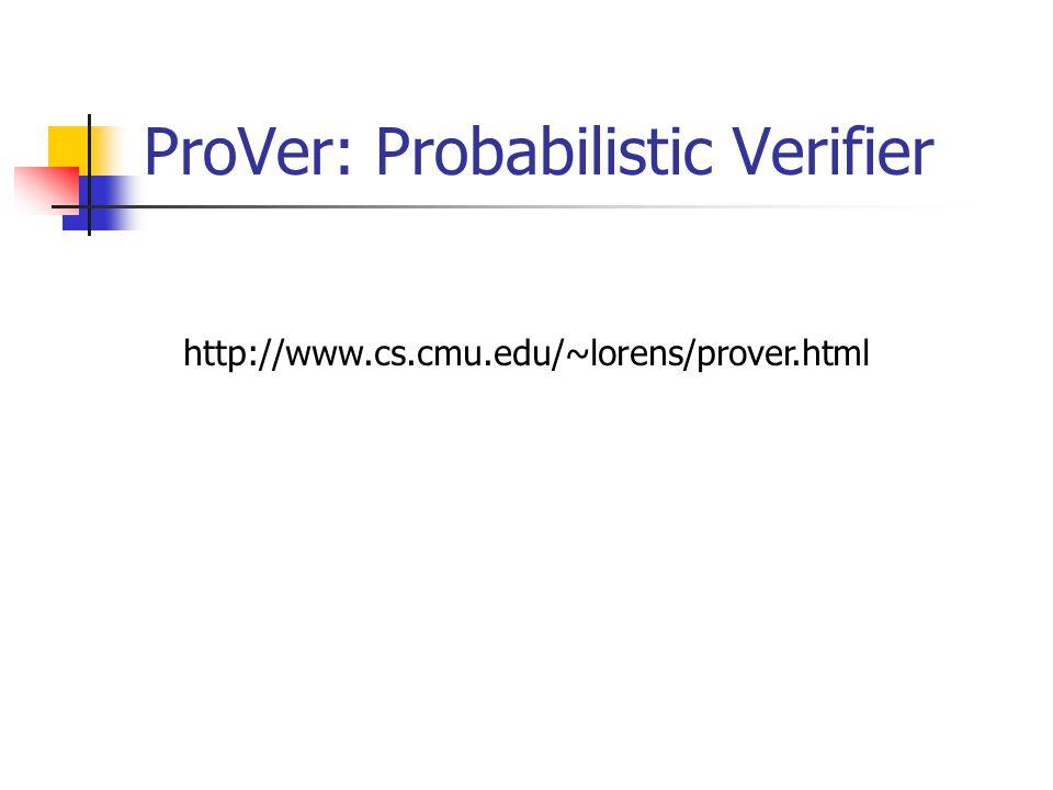ProVer: Probabilistic Verifier http://www.cs.cmu.edu/~lorens/prover.html