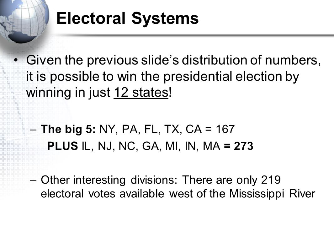 Given the previous slide's distribution of numbers, it is possible to win the presidential election by winning in just 12 states! –The big 5: NY, PA,
