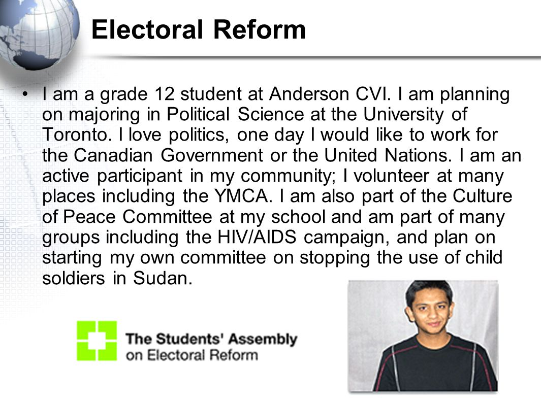 Electoral Reform I am a grade 12 student at Anderson CVI. I am planning on majoring in Political Science at the University of Toronto. I love politics