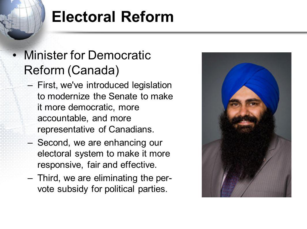 Electoral Reform Minister for Democratic Reform (Canada) –First, we've introduced legislation to modernize the Senate to make it more democratic, more
