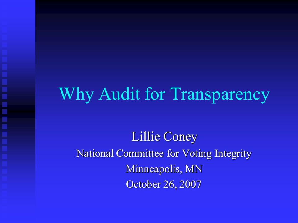 Why Audit for Transparency Lillie Coney National Committee for Voting Integrity Minneapolis, MN October 26, 2007