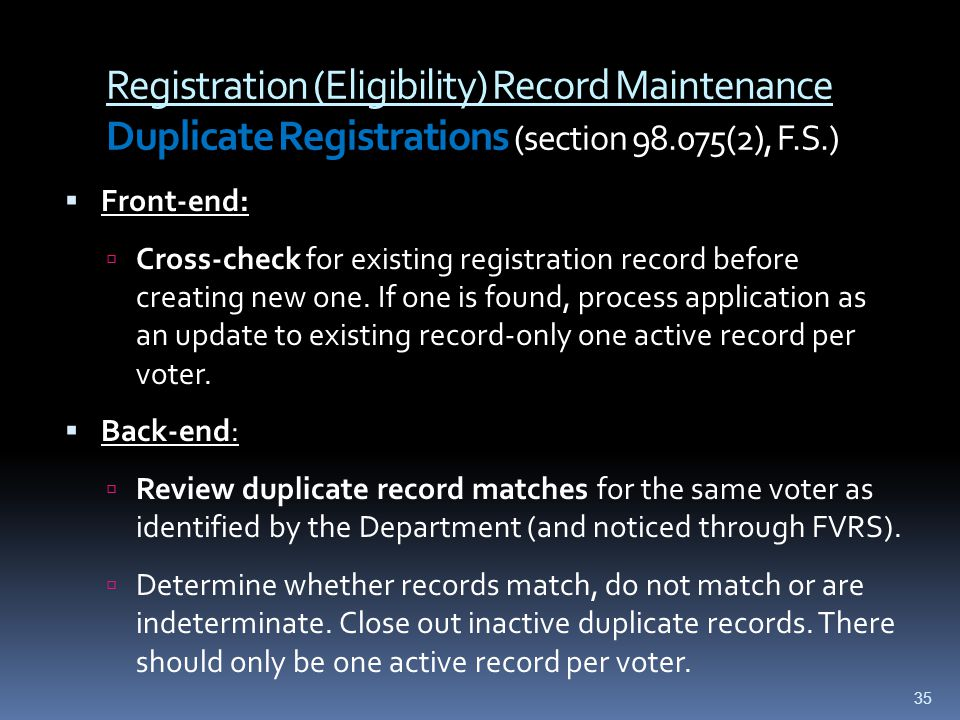 Registration (Eligibility) Record Maintenance Duplicate Registrations (section 98.075(2), F.S.)  Front-end:  Cross-check for existing registration record before creating new one.