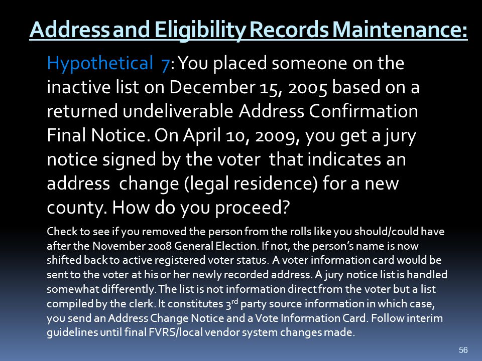Address and Eligibility Records Maintenance: Hypothetical 7: You placed someone on the inactive list on December 15, 2005 based on a returned undeliverable Address Confirmation Final Notice.