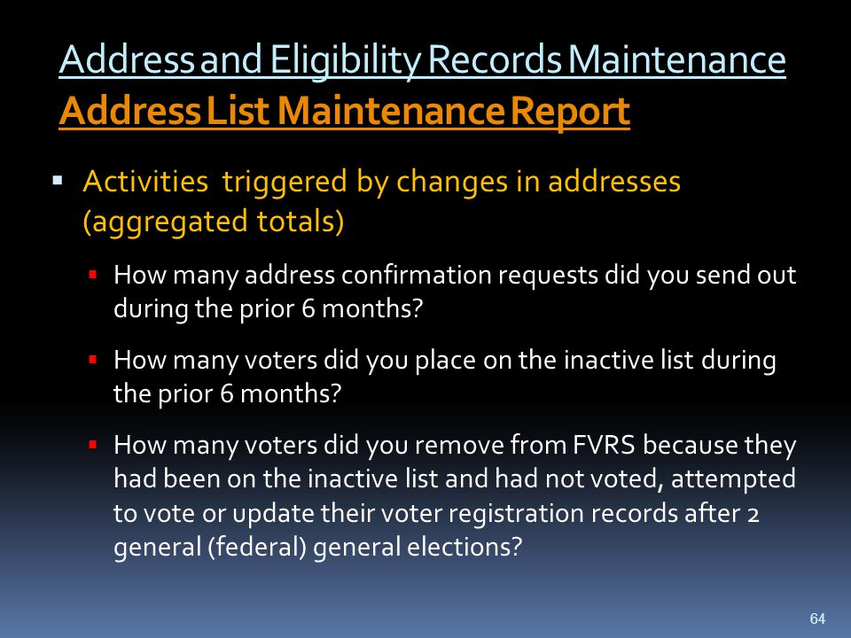Address and Eligibility Records Maintenance Address List Maintenance Report Address List Maintenance Report  Activities triggered by changes in addresses (aggregated totals)  How many address confirmation requests did you send out during the prior 6 months.