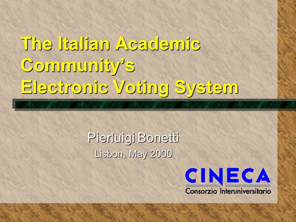The Italian Academic Community's Electronic Voting System Pierluigi Bonetti Lisbon, May 2000