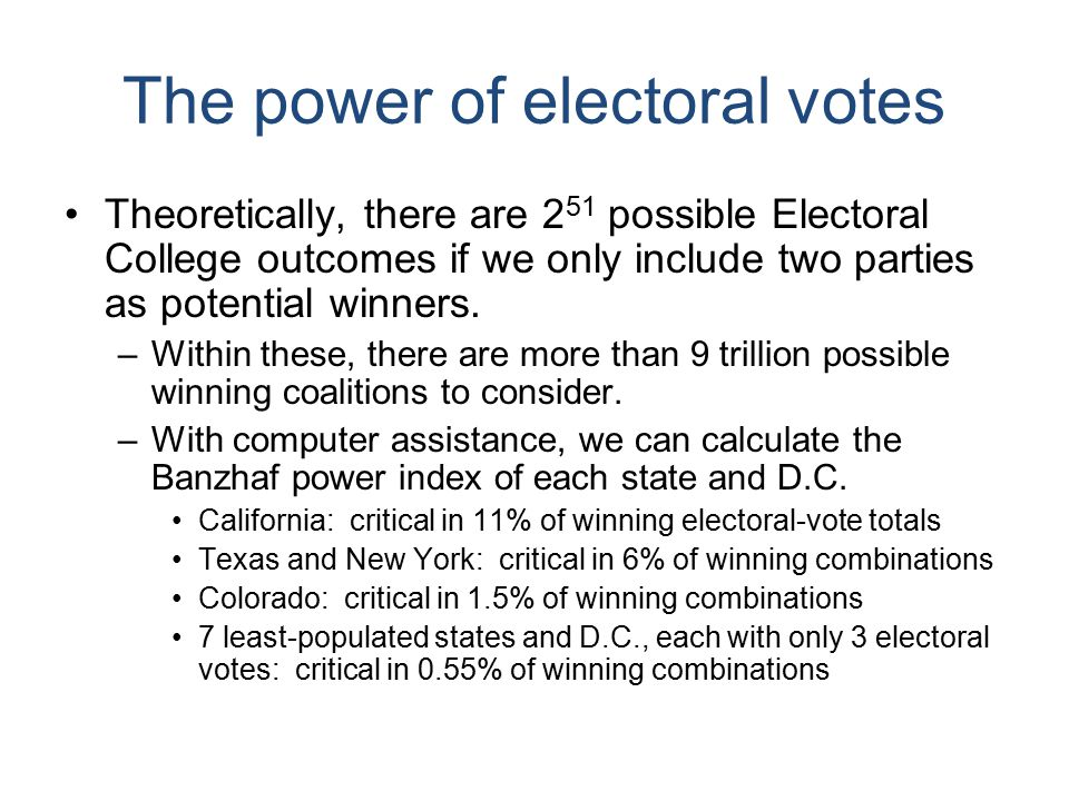 The power of electoral votes Theoretically, there are 2 51 possible Electoral College outcomes if we only include two parties as potential winners.
