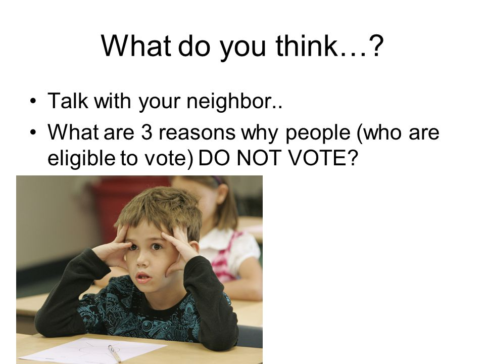 First, let's look at the % of people who do or do not vote… Fact #1 - About 30 percent of adults are habitual voters **They vote in presidential, midterm, school board elections.