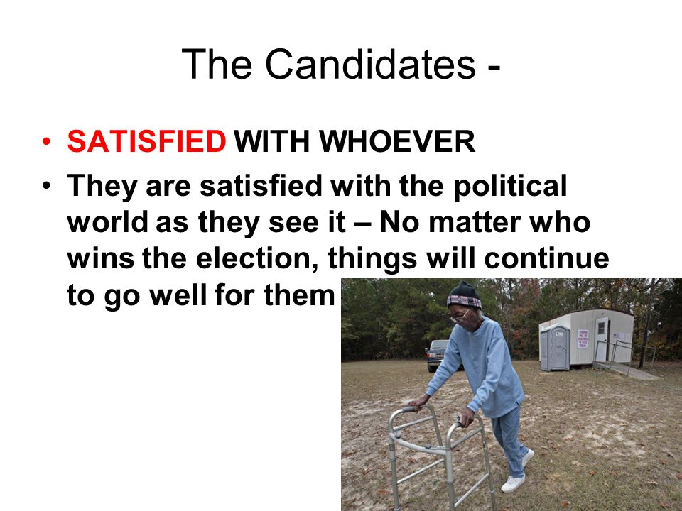 The Candidates - SATISFIED WITH WHOEVER They are satisfied with the political world as they see it – No matter who wins the election, things will cont