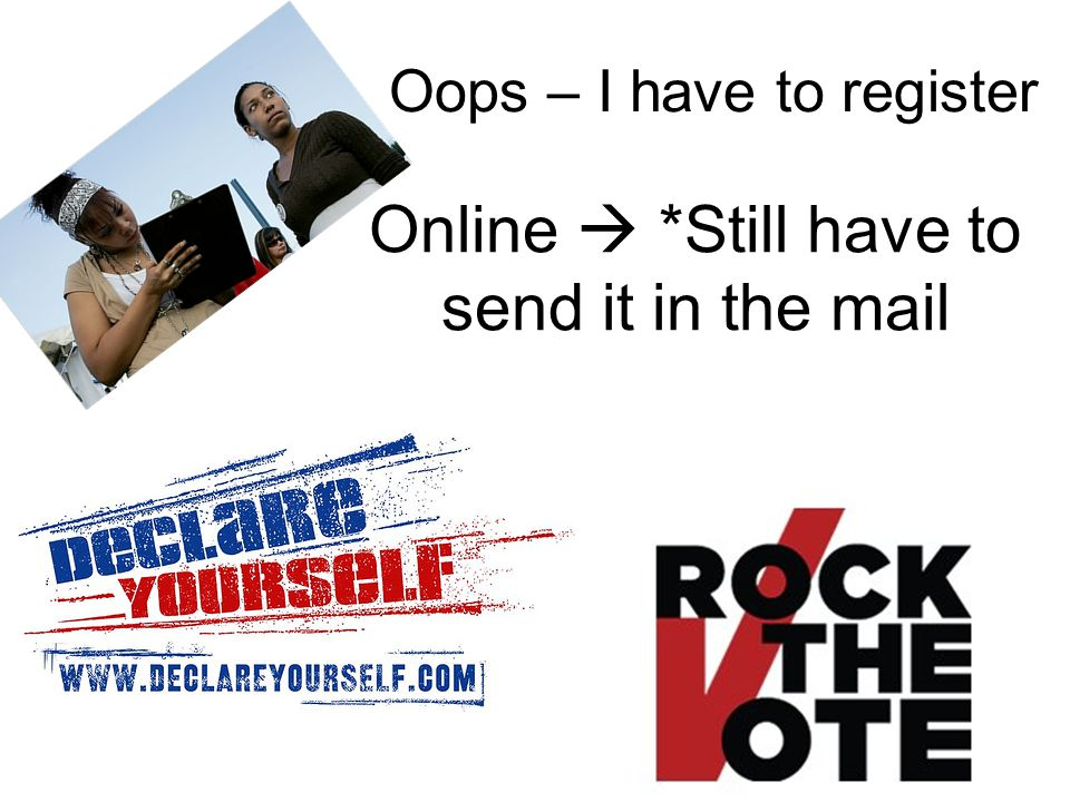 Oops – I have to register Online  *Still have to send it in the mail