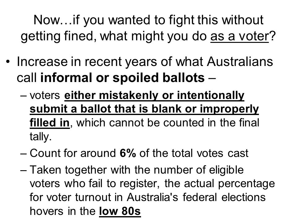 Now…if you wanted to fight this without getting fined, what might you do as a voter? Increase in recent years of what Australians call informal or spo