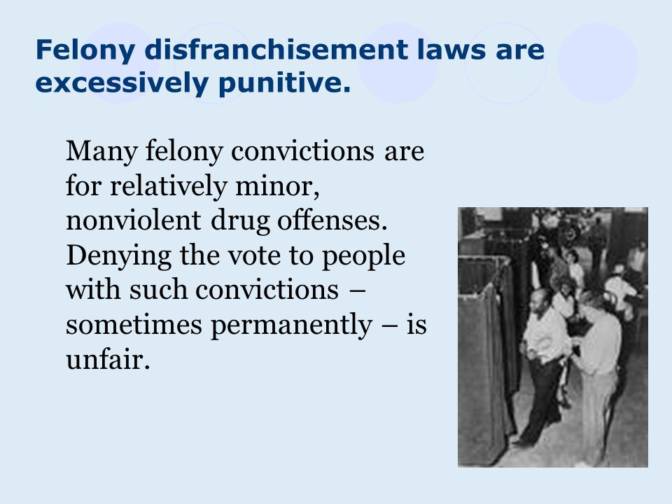 Felony disfranchisement laws are excessively punitive.