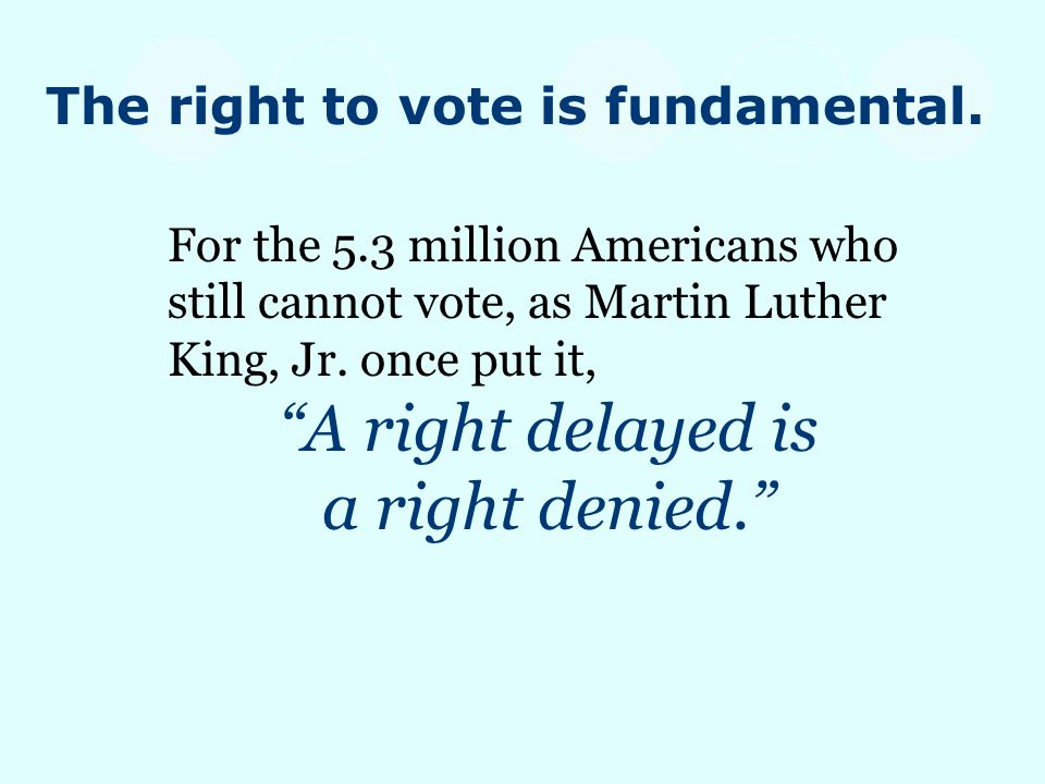 For the 5.3 million Americans who still cannot vote, as Martin Luther King, Jr.