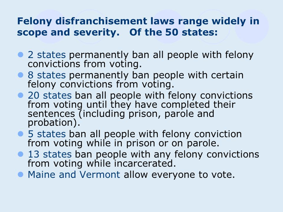 Felony disfranchisement laws range widely in scope and severity.