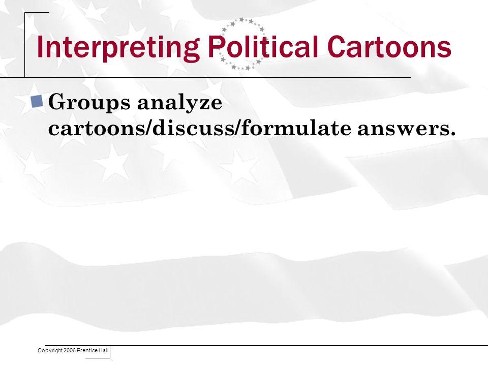 Interpreting Political Cartoons Groups analyze cartoons/discuss/formulate answers.