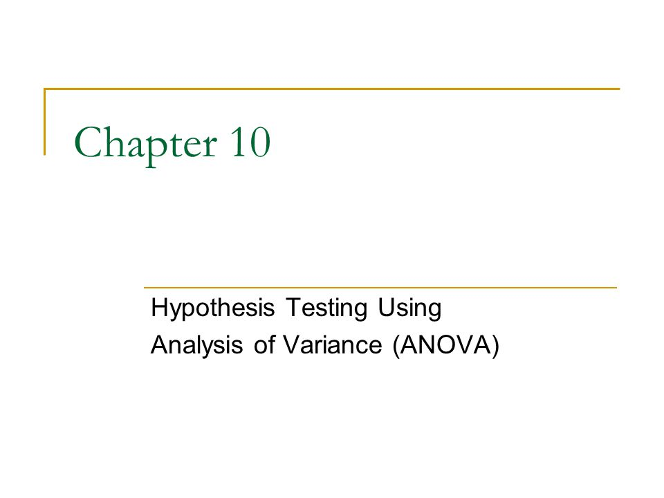 Chapter 10 Hypothesis Testing Using Analysis of Variance (ANOVA)