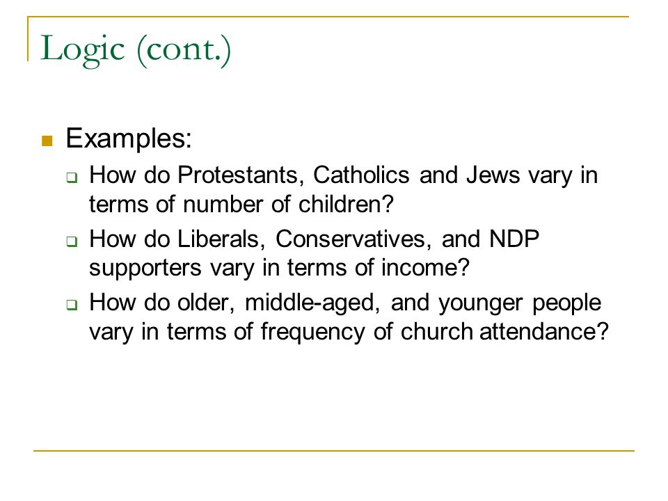 Logic (cont.) Examples:  How do Protestants, Catholics and Jews vary in terms of number of children.