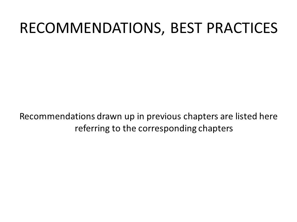 RECOMMENDATIONS, BEST PRACTICES Recommendations drawn up in previous chapters are listed here referring to the corresponding chapters