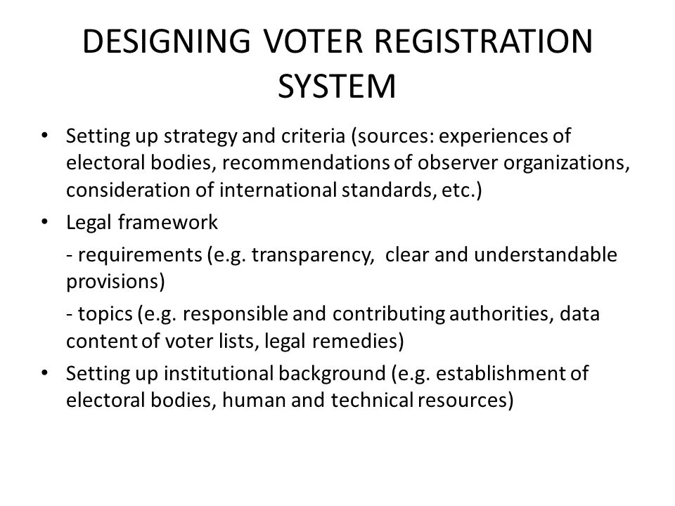 CONTENT OF VOTER REGISTRATION SYSTEMS Conditions of suffrage and eligibility (age, citizenship, legal exclusions) Data content of voter lists - personal identification data - other data of voters - address of residence - data related to the voting - specific and technical data