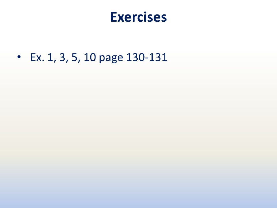 Exercises Ex. 1, 3, 5, 10 page 130-131