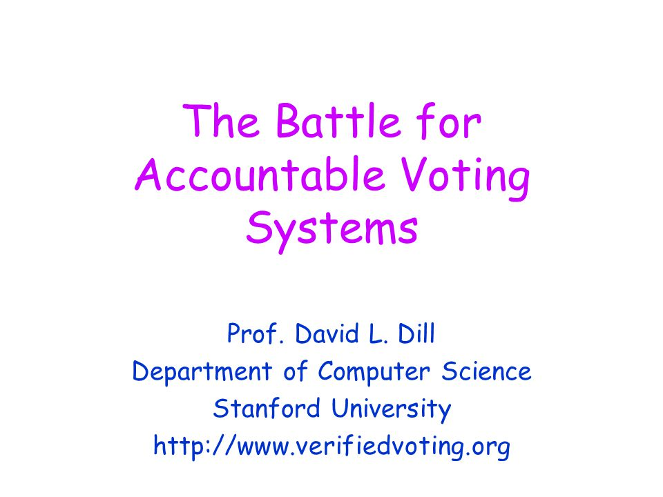 The Battle for Accountable Voting Systems Prof.David L.
